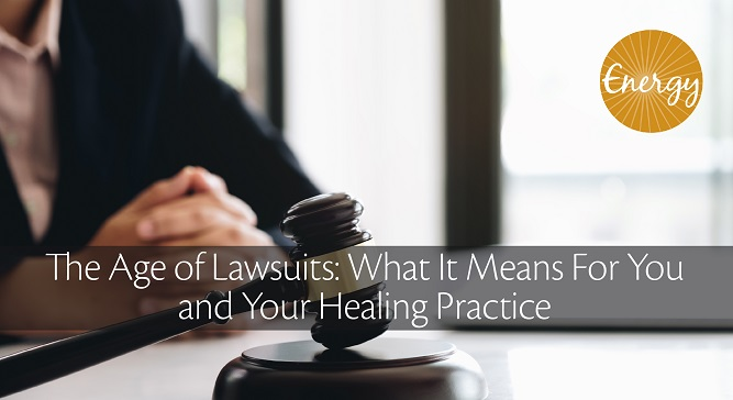 The Age of Lawsuits What It Means For You and Your Healing Practice 01